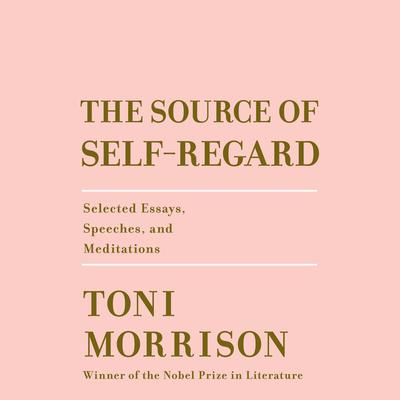 The Source of Self-Regard: Selected Essays, Speeches, and Meditations Audiobook, by Toni Morrison