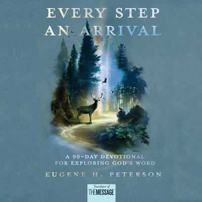 Every Step an Arrival: A 90-Day Devotional for Exploring Gods Word Audiobook, by Eugene H. Peterson