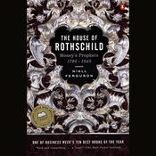 The House of Rothschild: Volume 1: Money's Prophets: 1798-1848 Audiobook, by Niall Ferguson