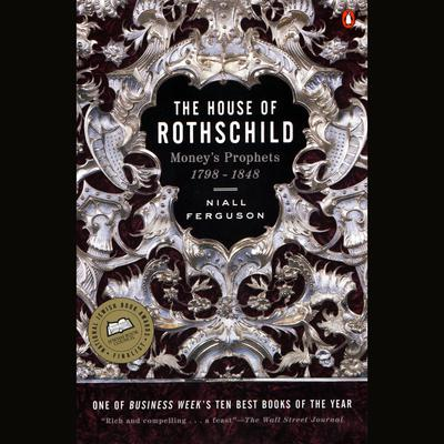 The House of Rothschild: Volume 1: Moneys Prophets: 1798-1848 Audiobook, by Niall Ferguson