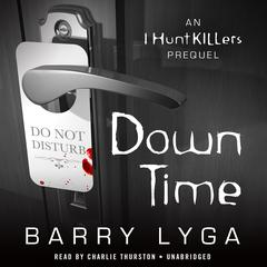 Down Time: An I Hunt Killers Prequel Audiobook, by Barry Lyga