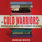 Cold Warriors: Writers Who Waged the Literary Cold War Audiobook, by Duncan White