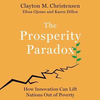 The Prosperity Paradox: How Innovation Can Lift Nations Out of Poverty Audiobook, by Clayton M. Christensen