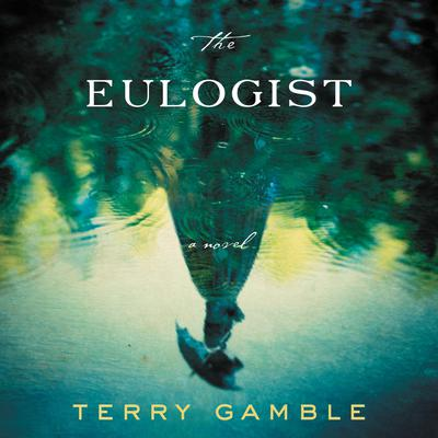 The Eulogist: A Novel Audiobook, by Terry Gamble