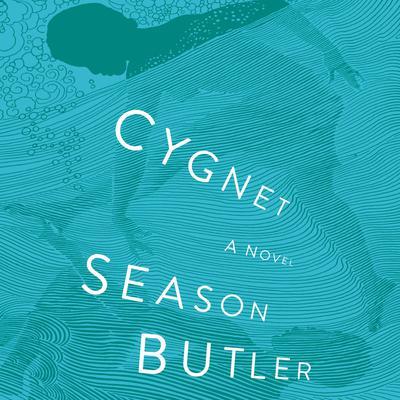 Cygnet: A Novel Audiobook, by Season Butler