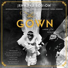 The Gown: A Novel of the Royal Wedding Audiobook, by Jennifer Robson