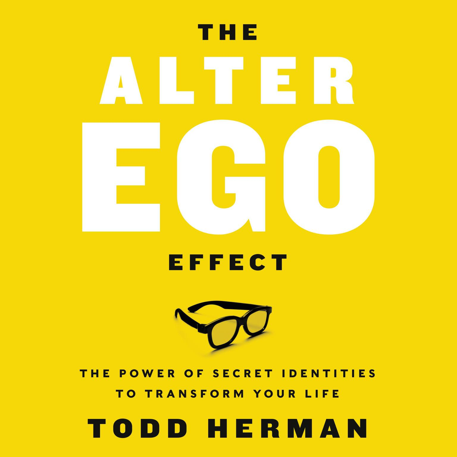 Printable The Alter Ego Effect: The Power of Secret Identities to Transform Your Life Audiobook Cover Art