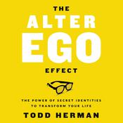 The Alter Ego Effect: The Power of Secret Identities to Transform Your Life Audiobook, by Todd Herman