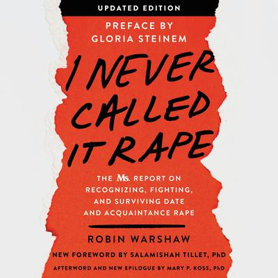 I Never Called It Rape - Updated Edition: The Ms. Report on Recognizing, Fighting, and Surviving Date and Acquaintance Rape Audiobook, by Robin Warshaw
