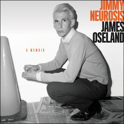 Jimmy Neurosis: A Memoir Audiobook, by James Oseland