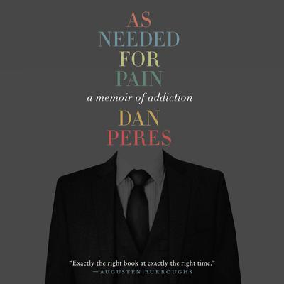 As Needed for Pain: A Memoir of Addiction Audiobook, by Dan Peres