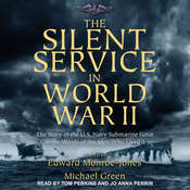 The Silent Service in World War II: The Story of the U.S. Navy Submarine Force in the Words of the Men Who Lived It Audiobook, by Author Info Added Soon