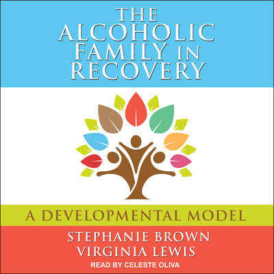 The Alcoholic Family in Recovery: A Developmental Model Audiobook, by Stephanie Brown