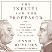 The Infidel and the Professor: David Hume, Adam Smith, and the Friendship That Shaped Modern Thought Audiobook, by
