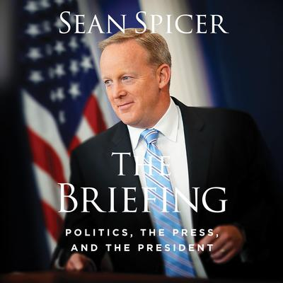 The Briefing: Politics, The Press, and The President Audiobook, by