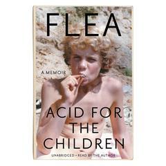 Acid for the Children: A Memoir Audiobook, by Flea