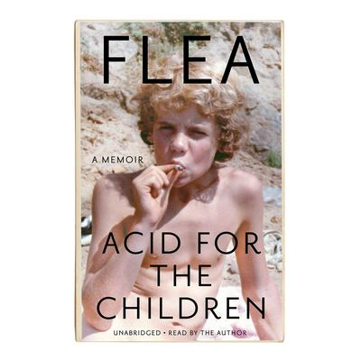 Acid for the Children: A Memoir Audiobook, by Flea