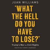 What the Hell Do You Have to Lose?: Trump's War on Civil Rights Audiobook, by Juan Williams|