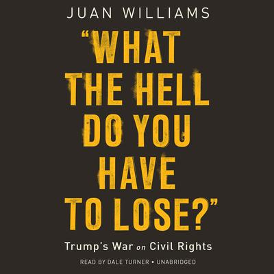 What the Hell Do You Have to Lose?: Trump's War on Civil Rights Audiobook, by Juan Williams