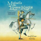 Miguels Brave Knight: Young Cervantes and His Dream of Don Quixote Audiobook, by Margarita Engle