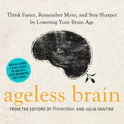 Ageless Brain: Think Faster, Remember More, and Stay Sharper by Lowering Your Brain Age Audiobook, by