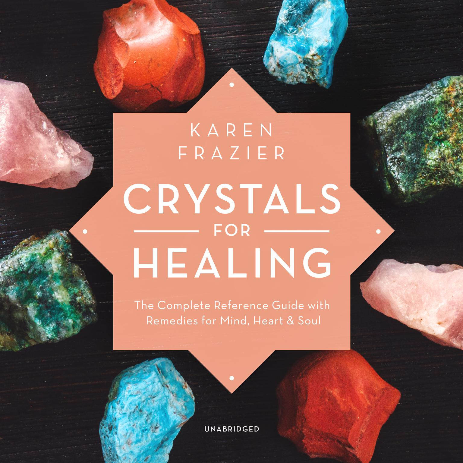 Crystals for Healing: The Complete Reference Guide with Remedies for Mind,  Heart & Soul Audiobook
