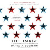 The Image: A Guide to Pseudo-Events in America Audiobook, by Daniel J. Boorstin