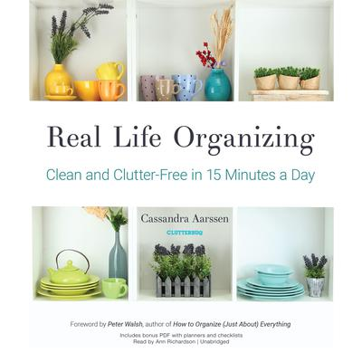 Real Life Organizing: Clean and Clutter-Free in 15 Minutes a Day Audiobook, by Cassandra Aarssen