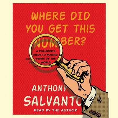 Where Did You Get This Number?: A Pollsters Guide to Making Sense of the World Audiobook, by Anthony Salvanto