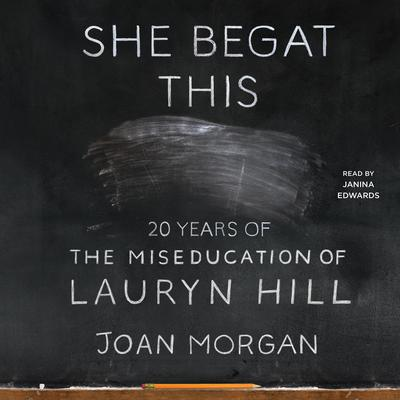She Begat This: 20 Years of The Miseducation of Lauryn Hill Audiobook, by Joan Morgan