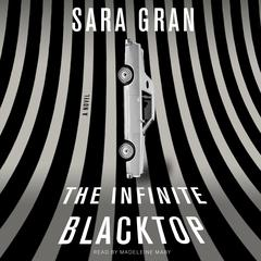 The Infinite Blacktop: A Novel Audiobook, by Sara Gran