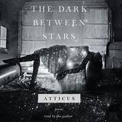 The Dark between Stars: Poems Audiobook, by Atticus |