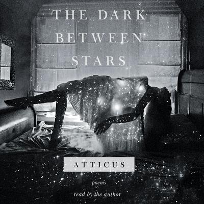 The Dark between Stars: Poems Audiobook, by Atticus