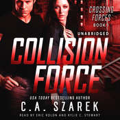 Collision Force (Crossing Forces Book One) Audiobook, by C.A. Szarek