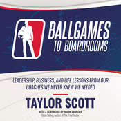 Ballgames to Boardrooms: Leadership, Business, and Life Lessons From Our Coaches We Never Knew We Needed Audiobook, by Author Info Added Soon