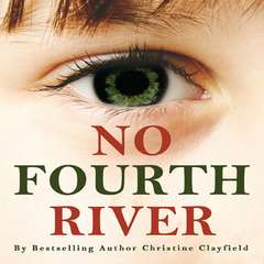 No Fourth River: A novel based on a true story. The shocking true story of Christine Clayfield. Audiobook, by Christine Clayfield