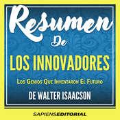 Resumen De Los Innovadores: Los Genios Que Inventaron El Futuro - De Walter Isaacson Audiobook, by Sapiens Editorial