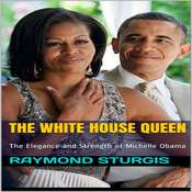 The White House Queen: The Elegance and Strength of Michelle Obama Audiobook, by Raymond Sturgis