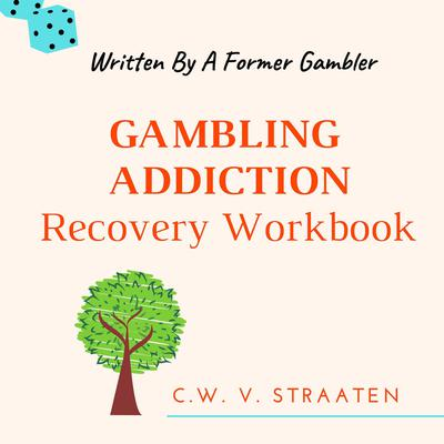 Gambling Addiction Recovery Workbook Audiobook, by C.W. V. Straaten