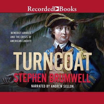 Turncoat: Benedict Arnold and the Crisis of American Liberty Audiobook, by Stephen Brumwell