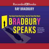 Bradbury Speaks: Too Soon from the Cave, Too Far from the Stars Audiobook, by Ray Bradbury|