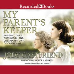 My Parents Keeper: The Guilt, Grief, Guesswork, and Unexpected Gifts of Caregiving Audiobook, by Jody Gastfriend