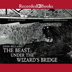 The Beast Under the Wizards Bridge Audiobook, by John Bellairs, Brad Strickland