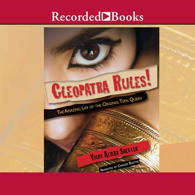 Cleopatra Rules!: The Amazing Life of the Original Teen Queen Audiobook, by Vicky Alvear Shecter