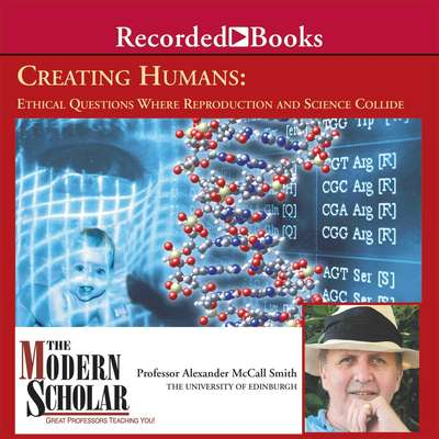 Creating Humans: Ethical Questions Where Reproduction and Science Collide Audiobook, by Alexander McCall Smith