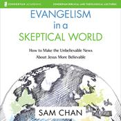 Evangelism in a Skeptical World: Audio Lectures: How to Make the Unbelievable News About Jesus More Believable Audiobook, by