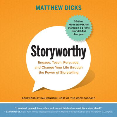 Storyworthy: Engage, Teach, Persuade, and Change Your Life through the Power of Storytelling Audiobook, by Matthew Dicks
