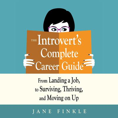 The Introverts Complete Career Guide: From Landing a Job, to Surviving, Thriving, and Moving on Up Audiobook, by Jane Finkle