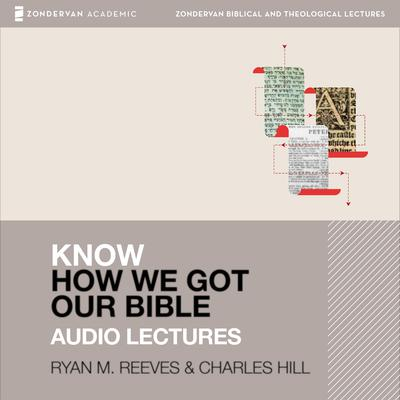 Know How We Got Our Bible: Audio Lectures: 11 Lessons Audiobook, by Ryan Matthew Reeves