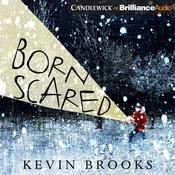 Born Scared Audiobook, by Kevin Brooks